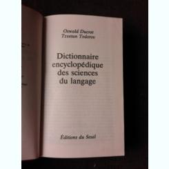 DICTIONNAIRE ENCYCLOPEDIQUE DE SCENCES DU LANGAGE - OSWALD DUCROT  (CARTE IN LIMBA FRNACEZA)