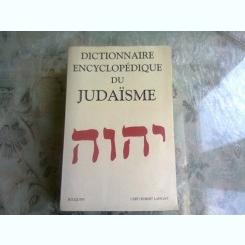 DICTIONNAIRE ENCYCLOPEDIQUE DU DU JUDAISME  (CARTE IN LIMBA FRANCEZA)