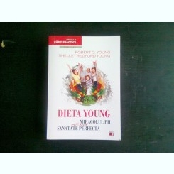 DIETA YOUNG. MIRACOLUL PH PENTRU O SANATATE PERFECTA - ROBERT O. YOUNG