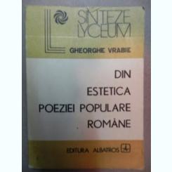 DIN ESTETICA POEZIEI POPULARE ROMANE-GHEORGHE VRABIE BUCURESTI