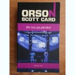 DIN NOU PE PAMANT - ORSON SCOTT  CARD