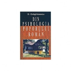 DIN PSIHOLOGIA POPORULUI ROMAN DE D. DRAGHICESCU  (EDITIE ANASTATICA)