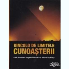 Dincolo de limitele cunoasterii Cele mai mari enigme din natura, istorie si stiinta  Peter Gobel, Roland Knauer, Tina Heidborn