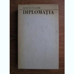 DIPLOMATIA  - MIRCEA MALITA