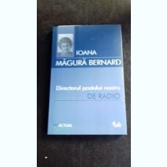 DIRECTORUL POSTULUI NOSTRU DE RADIO - IOANA MAGURA BERNARD