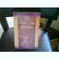 DOAMNA ALBA A HABSBURGILOR - PAUL MORAND