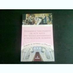 DOAMNELE FASCINANTE DE ALTE NATII. DIN ISTORIA SENTIMENTALA A PRINCIPILOR ROMANI - DAN SILVIU BOERESCU