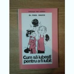 Dr. Paul Hauck, Cum sa iubesti pentru a fi iubit