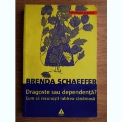 DRAGOSTE SAU DEPENDENTA, CUM SA RECUNOSTI IUBIREA SANATOASA - BRENDA SCHAEFFER