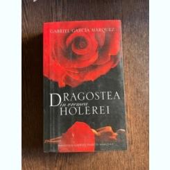 DRAGOSTEA IN VREMEA HOLEREI - GARCIA MARQUEZ