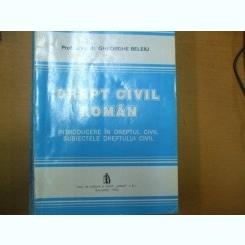 Drept Civil Roman.Introducere in dreptul civil -  Gheorghe Beleiu