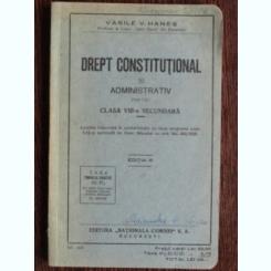 DREPT CONSTITUTIONAL SI ADMINISTRATIV PENTRU CLASA A VIII-A SECUNDARA - VASILE V. HANES