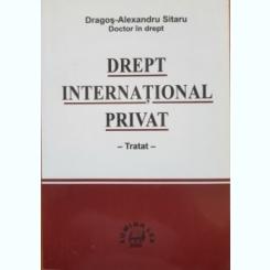 DREPT INTERNATIONAL PRIVAT. TRATAT - DRAGOS ALEXANDRU SITARU