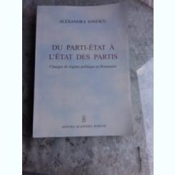 DU PARTI-ETAT A L'ETAT DES PARTIS - ALEXANDRA IONESCU (CARTE IN LIMBA FRANCEZA)