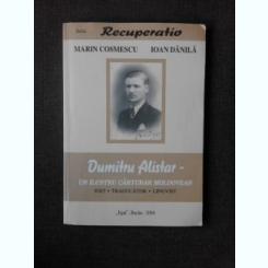 DUMITRU ALISTAR, UN ILUSTRU CARTURAR MOLDOVEAN - MARIN COSMESCU, IOAN DANILA  (CU DEDICATIA LUI IOAN DANILA)