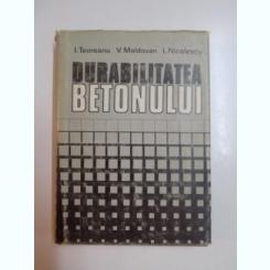 DURABILITATEA BETONULUI de I. TEODOREANU , L. NICOLESCU, 1982