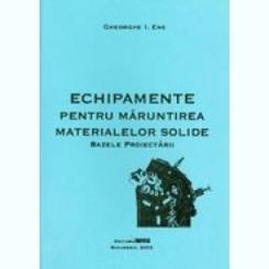 ECHIPAMENTE PENTRU MARUNTIREA MATERIALELOR SOLIDE , BAZELE PROIECTARII DE GHEORGHE I. ENE
