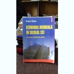 ECONOMIA MONDIALA IN SECOLUL XXI - ROBERT GILPIN