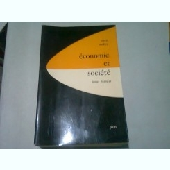 ECONOMIE ET SOCIETE - MAX WEBER  VOL.I  (CARTE IN LIMBA FRANCEZA)