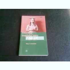 EDUCATIA COPILULUI MEU - MEG F. SCHNEIDER