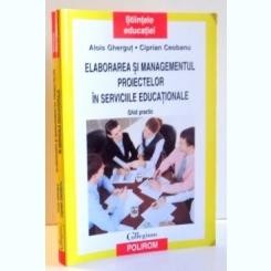 ELABORAREA SI MANAGEMENTUL PROIECTELOR IN SERVICIILE EDUCATIONALE - ALOIS GHERGUT