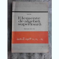 ELEMENTE DE ALGEBRA SUPERIOARA, PENTRU CLASA XI-A - EUGEN RADU