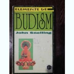 ELEMENTE DE BUDISM- JOHN SNELLING