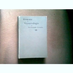 ELEMENTE DE GYNECOLOGIE - O. SCHAFFER