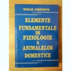 ELEMENTE FUNDAMENTALE DE FIZIOLOGIE A ANIMALELOR DOMESTICE DE NICOLAE CONSTANTIN , 2006