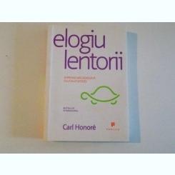 ELOGIU LENTORII O PROVOCARE ADRESATA CULTULUI VITEZEI DE CARL HONORE 2008