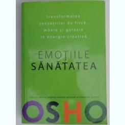 EMOTIILE SANATATEA, TRANSFORMAREA SENZATIILOR DE FRICA, MANIE SI GELOZIE IN ENERGIE CREATIVA- OSHO