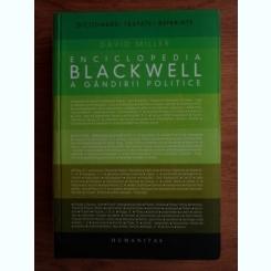 ENCICLOPEDIA BLACKWELL A GÂNDIRII POLITICE - DAVID MILLER