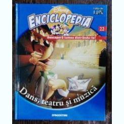 ENCICLOPEDIA DISNEY- DANS,TEATRU ,MUZICA NR 22