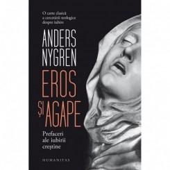 EROS SI AGAPE - ANDERS NYGREN  (PREFACERI ALE IUBIRII CRESTINE)