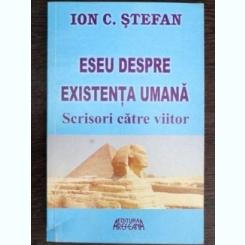 ESEU DESPRE EXISTENTA UMANA - ION C. STEFAN
