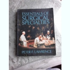 ESSENTIAL OF SURGICAL SPECIALITIES - PETER F. LAWRENCE  (CARTE IN LIMBA ENGLEZA)