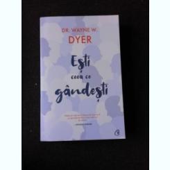 ESTI CEEA CE GANDESTI - WAYNE W. DYER