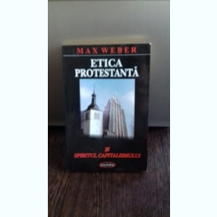 ETICA PROTESTANTA SI SPIRITUL CAPITALISMULUI - MAX WEBER