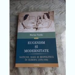 EUGENISM SI MODERNITATE - MARIUS TURDA