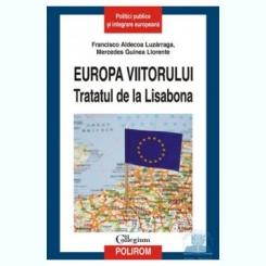 EUROPA VIITORULUI. TRATATUL DE LA LISABONA - FRANCISCO ALDECOA LUZARRAGA