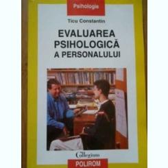 EVALUAREA PSIHOLOGICA A PERSONALULUI - TICU CONSTANTIN