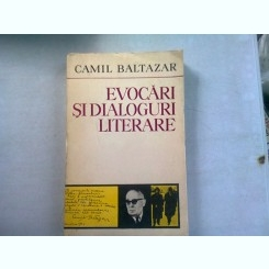 EVOCARI SI DIALOGURI LITERARE - CAMIL BALTAZAR