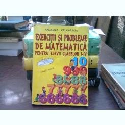 Exercitii Si Probleme De Matematica Cls 1-4 - Angelica Calugarita