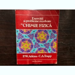 Exercitii si probleme rezolvate de chimie fizica-P.W.Atkins,C.A.Trapp