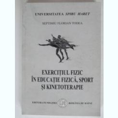 EXERCITIUL FIZIC IN EDUCATIE FIZICA, SPORT SI KINETOTERAPIA - SEPTIMIU FLORIAN TODEA