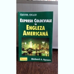 EXPRESII COLOCVIALE IN ENGLEZA AMERICANA - RICHARD A. SPEARS