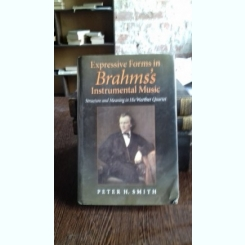 EXPRESSIVE FORMS IN BRAHMS'S INSTRUMENTAL MUSIC - PETER H. SMITH (FORME EXPRESIVE ALE MUZICII INSTRUMENTALE A LUI BRAHMS)