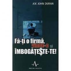 FA-TI O FIRMA, VINDE-O SI IMBOGATESTE-TE! - JOE JOHN DURAN
