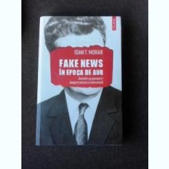 FAKE NEWS IN EPOCA DE AUR - IOAN T. MORAR