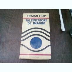 FALSIFICATORII DE IMAGINI - TRAIAN FILIP